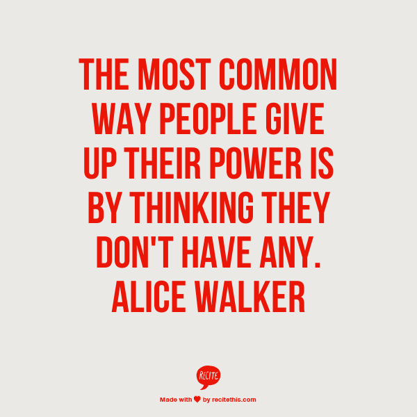 The most common way people give up their power is by thinking they