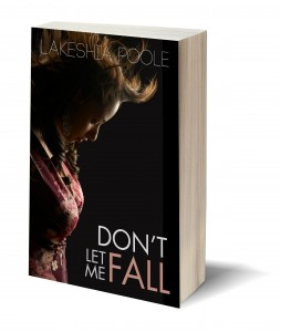 Don't Let Me Fall by Lakeshia Poole